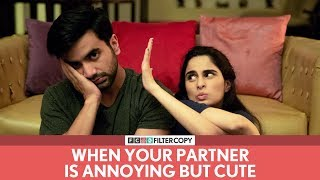 FilterCopy | When Your Partner Is Annoying But Cute | Ft. Ayush Mehra and Aisha Ahmed