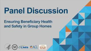 Panel Discussion: Ensuring Beneficiary Health and Safety in Group Homes