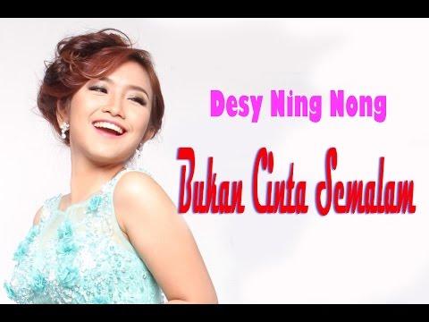 Desy Ning Nong - Bukan Cinta Semalam
