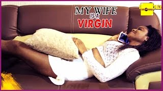 2016 Latest Nigerian Nollywood Movies - My Wife Is A Virgin 1