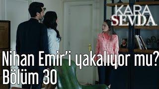 Kara Sevda 30. Bölüm - Nihan Emir'i Yakalıyor mu?