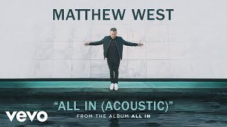 Matthew West - All In (Acoustic/Audio)