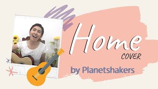 Home - Planetshakers cover by Dara