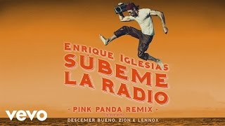 Enrique Iglesias - SUBEME LA RADIO ft. Descemer Bueno, Zion & Lennox (Pink Panda Remix)