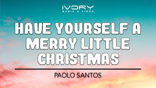 Paolo Santos | Have Yourself A Merry Little Christmas | Official Lyric Video