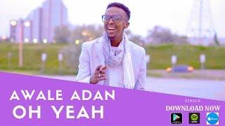AWALE ADAN l OH YEAH l OFFICIAL 4K  VIDEO 2017