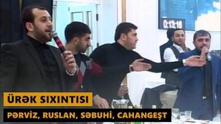 ÜRƏK SIXINTISI 2017 (Pərviz, Ruslan, Səbuhi, Cahangeşt) Meyxana