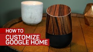 How to customize your Google Home's appearance