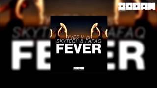 Yves V vs Skytech & Fafaq   Fever Original Mix