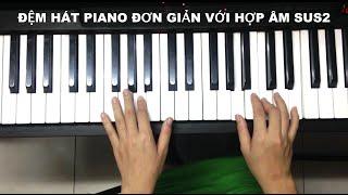 Hướng dẫn đệm hát piano đơn giản với hợp âm sus2