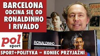 Dlaczego Barcelona odcina się od Ronaldinho i Rivaldo? - Polsport #21
