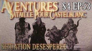 Aventures Bataille pour Castelblanc - Episode 53 - Situation désespérée