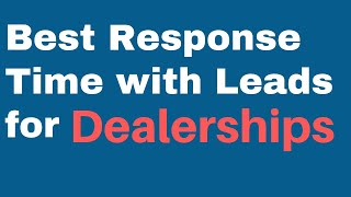 Best Response Time with Leads for Dealerships. Let us Automate it for you!