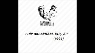 YAPAYALNIZ FM   EDİP AKBAYRAM - KUŞLAR