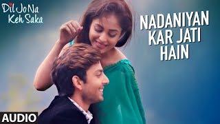 Nadaniyan Kar Jati Hain Full Audio Song | Dil Jo Na Keh Saka | Himansh Kohli & Priya Banerjee