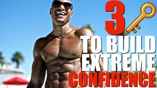 3 Keys To Building Extreme Self Confidence