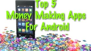 Top 5 Money Making Apps For Android