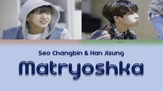 Changbin + Jisung (3racha/Stray Kids) - Matryoshka [Han/Eng/Rom Color Coded Lyrics]