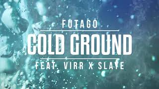 Futago Feat. ViRR x SLAYE - Cold Ground