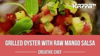 Grilled Oyster with Raw Mango Salsa - Creative Chef - Kappa TV
