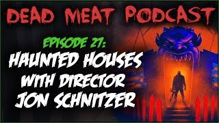 Haunted Houses With Director Jon Schnitzer (Dead Meat Podcast #27)