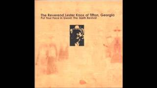 The Reverend Lester Knox Of Tifton, Georgia - Put Your Face In Gwod: The 366th Revival (excerpt)