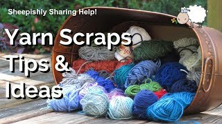 Yarn Scraps Tips & Ideas (Includes Links To Unique Scrappy Projects!)