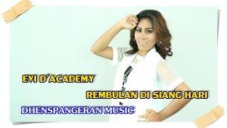 dhenspangeran Music - EVI D'ACADEMY - REMBULAN DI SIANG HARI (KARAOKE)