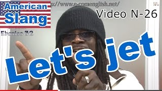 Slang Afro Américain - Argot Anglais 26/32 : Let's bounce / let's jet.
