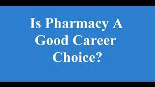 Is pharmacy a good career choice?