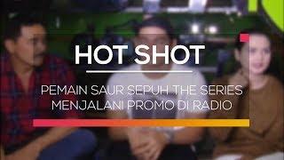 Pemain Saur Sepuh The Series Menjalani Promo di Radio - Hot Shot