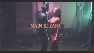 Main Ki Karan Full Video Song