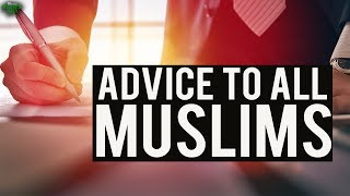 Beautiful Advice To All Muslims