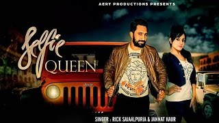 New Punjabi Songs 2016 | Selfie Queen | Rick Sajaalpuria & Jannat Kaur | Latest Punjabi Songs 2016