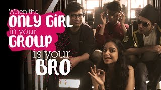 ScoopWhoop: When The Only Girl In Your Group Is Your Bro