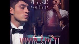 Vivir Sin Ti  [Remix] – Pipe Cruz Ft Andy Rivera ★Original Reggaeton 2015★