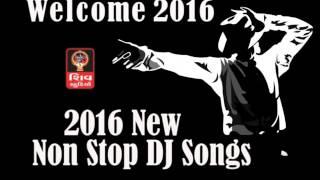 welcome 2016 || 2016 New Non Stop Gujarati Dj Songs || 2016 Gujarati Non Stop Dj Garba-HD