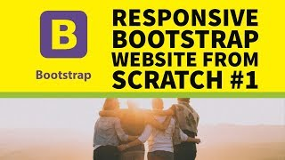 How to Build a Responsive Bootstrap Website From Scratch Part 1