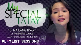 Playlist Sessions: Di Na Lang Ikaw - Melbelline Caluag (My Special Tatay OST)