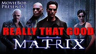Really That Good: THE MATRIX