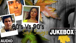 Official: 80's Vs 90's Sad Songs | Audio Jukebox | Bollywood Evergreen Songs