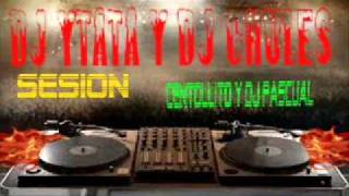 sesion remix dj ytata y dj chules centollito y dj pascual 2011