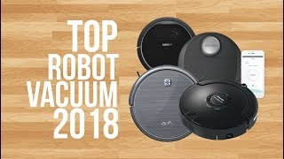 BEST ROBOT VACUUM OF 2018 | TOP 6 | ROBOT VACUUM REVIEWS