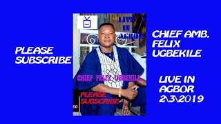 CHIEF AMB. FELIX UGBEKILE LIVE ON STAGE IN AGBOR 2\3\19 (IETV)