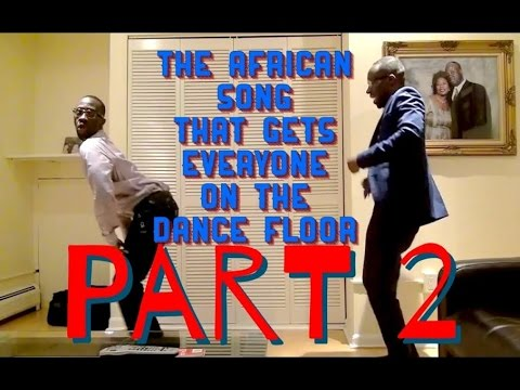 The African Song That Gets Everyone On The Dance Floor Pt. 2