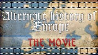 Alternate history of Europe (THE MOVIE)