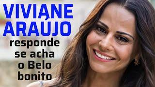 Viviane Araújo responde se acha o Belo bonito