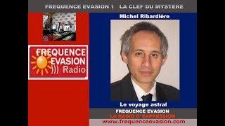 LE VOYAGE ASTRAL - Michel Ribardière sur Fréquence Evasion