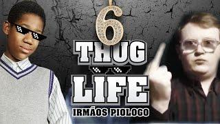 Thug Life Irmãos Piologo #6