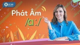 7 PHÚT HỌC PHÁT ÂM TIẾNG ANH CHUẨN TÂY | Bài 8: Âm /ɑː/ [Ucan English Pronounciation]